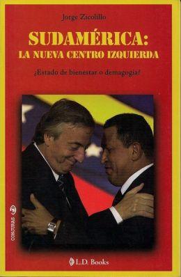 Sudamerica: La nueva centro izquierda. ¿Estado de bienestar o demagogia?