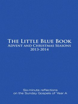 Little Blue Book Advent and Christmas Seasons 2013-2014