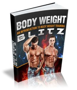 Body Weight Blitz Get The Body Of Your Dreams In Your Own Home And In Only Minutes Per Day