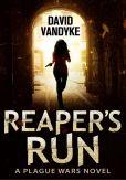 Book Cover Image. Title: Reaper's Run - Book 1 (Plague Wars), Author: David VanDyke