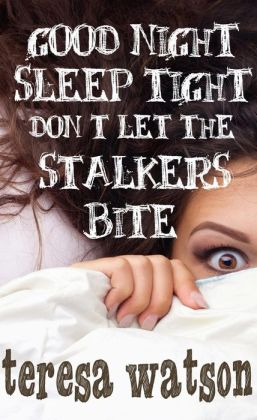 Good Night Sleep Tight Don't Let the Stalkers Bite