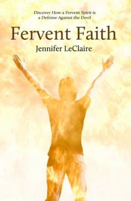 Fervent Faith: Discover How a Fervent Spirit Is a Defense Against the Devil