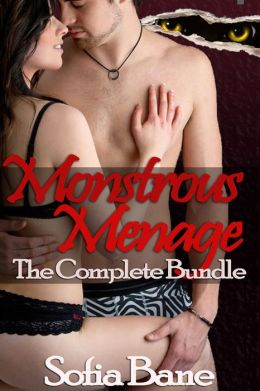 Monstrous Menage The Complete Bundle (Bisexual Beast Threesomes)