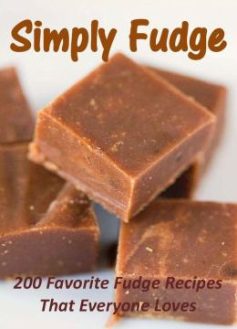 Simply Fudge: 200 Favorite Fudge Recipes That Everyone Loves