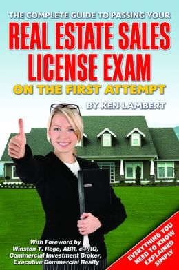 The Complete Guide to Passing Your Real Estate Sales License Exam on the First Attempt: Everything You Need to Know Explained Simply