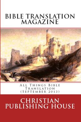 BIBLE TRANSLATION MAGAZINE: All Things Bible Translation (September 2013)