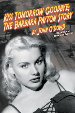 Kiss Tomorrow Goodbye - The Barbara Payton