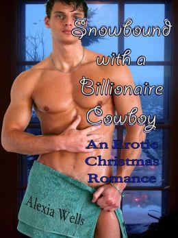 Snowbound with a Billionaire Cowboy: an Erotic Christmas Romance