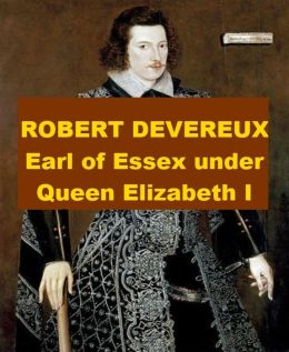 Robert Devereux - Earl of Essex under Queen Elizabeth I