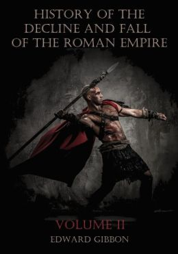 History of the Decline and Fall of the Roman Empire : Volume II (Illustrated)