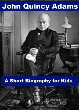 John Quincy Adams - A Short Biography for Kids