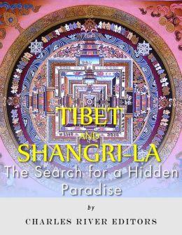 Tibet and Shangri-La: The Search for a Hidden Paradise