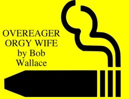 overeager orgy wife