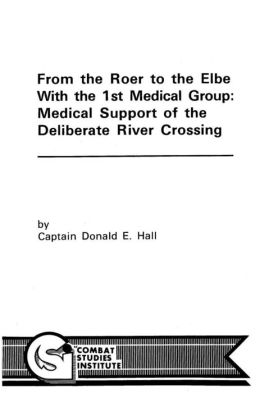 From the Roer to the Elbe With the 1st Medical Group: Medical Support of the Deliberate River Crossing