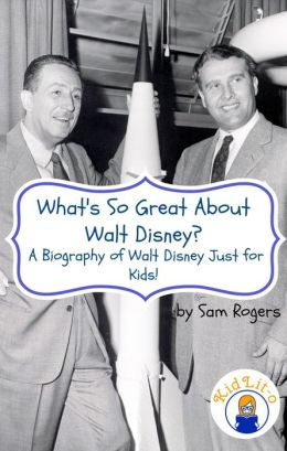 What's So Great About Walt Disney? A Biography of Walt Disney Just for Kids!