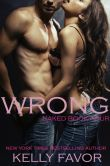 Book Cover Image. Title: WRONG (Naked, Book 4), Author: Kelly Favor