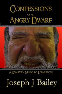 Confessions of an Angry Dwarf - A Dwarven Guide to Dwarfdom