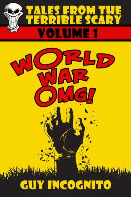 Tales From the Terrible Scary: Volume One (World War OMG!)