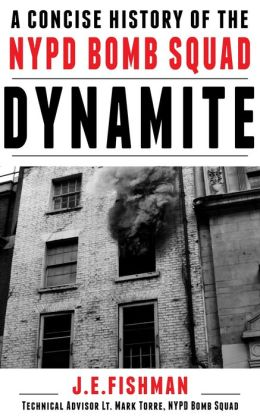 Dynamite: A Concise History of the NYPD Bomb Squad
