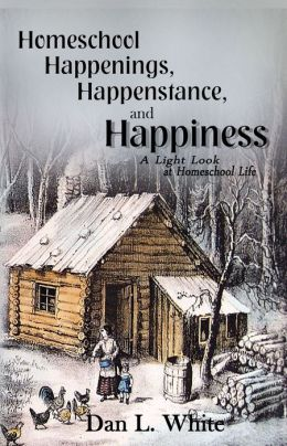 Homeschool Happenings, Happenstance, and Happiness: A Light Look at Homeschool Life