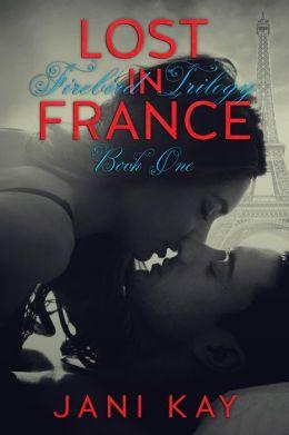 Lost In France - Jani Kay (Firebird Trilogy, #1)