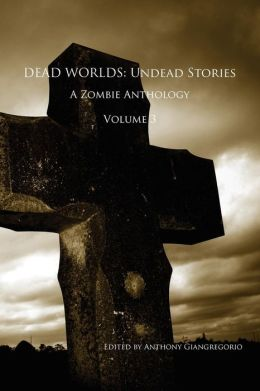 Dead Worlds: Undead Stories (A Zombie Anthology) Volume 3