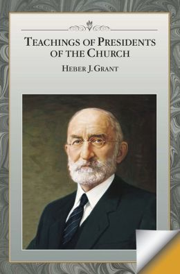 Teachings of Presidents of the Church: Heber J. Grant
