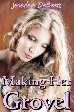 Making Her Grovel