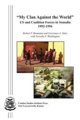My Clan Against the World: US and Coalition Forces in Somalia 1992-1994