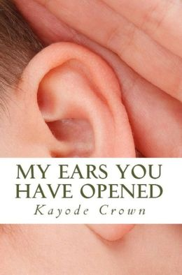 My ears you have opened (keys for a strong spiritual growth, #1)