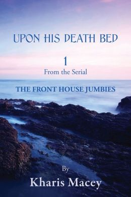 UPON HIS DEATH BED 1: From the Serial - THE FRONT HOUSE JUMBIES