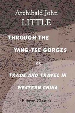 Through the Yang-tse Gorges or Trade and Travel in Western China