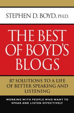 The Best of Boyd's Blogs: 87 Solutions to a Life of Better Speaking and Listening