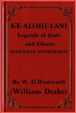 KE-ALOHI-LANI Legends of Gods and Ghosts (HAWAIIAN MYTHOLOGY)