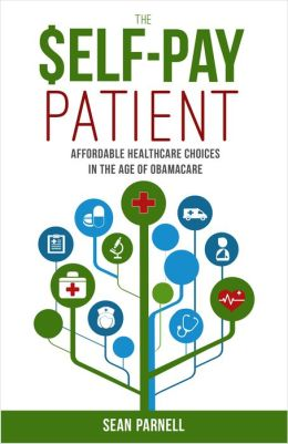 The Self-Pay Patient: Affordable Healthcare Choices in the Age of Obamacare