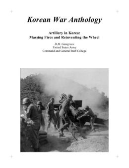 Artillery in Korea: Massing Fires and Reinventing the Wheel