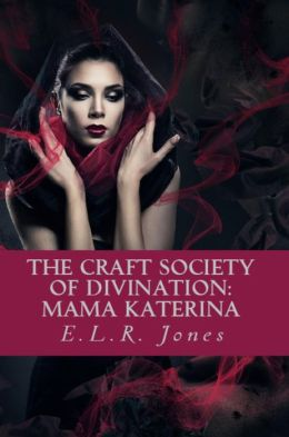The Craft Society of Divination: {Book 1: Mama Katerina}
