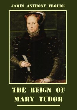 The Reign of Mary Tudor (Illustrated)