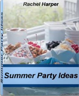 Summer Party Ideas: The Ultimate Guide for Summer Party Food, Summer Party Supplies