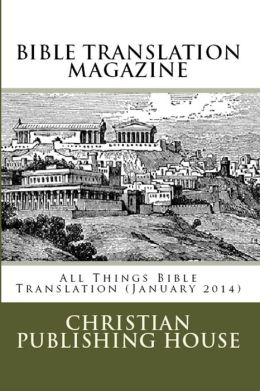 BIBLE TRANSLATION MAGAZINE: All Things Bible Translation (January 2014)