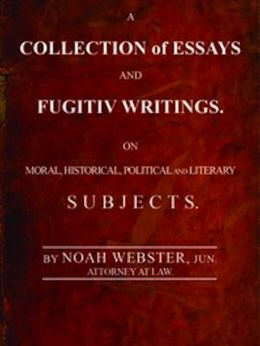 A Collection of Essays and Fugitiv Writings (Illustrated)