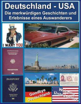 DEUTSCHLAND - USA: Die merkwuerdigen Geschichten und Erlebnisse eines Auswanderers