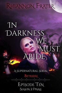 In Darkness We Must Abide (Betrayal, Episode 10)