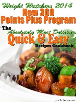 Weight Watchers 2014 New 360 Points Plus Program The Absolutely Most Delicious Quick & Easy Recipes Cookbook
