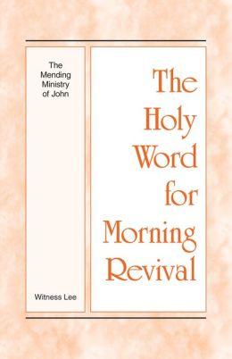 The Holy Word for Morning Revival - The Mending Ministry of John