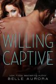Book Cover Image. Title: Willing Captive, Author: Belle Aurora