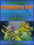 Book Cover Image. Title: Where's My Water? 2 Game Guide, Author: Josh Abbott