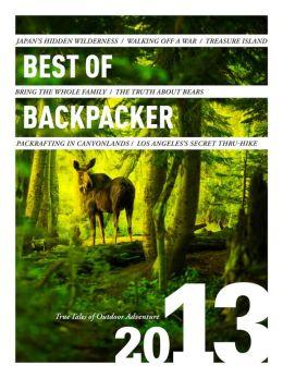 Best of Backpacker 2013: True Tales of Outdoor Adventure