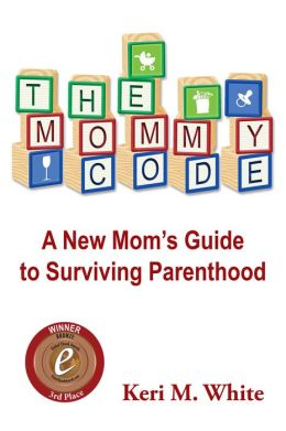 The Mommy Code: A New Mom's Guide to Surviving Parenthood