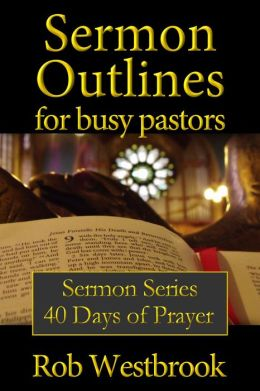 Sermon Outlines for Busy Pastors: 40 Days of Prayer